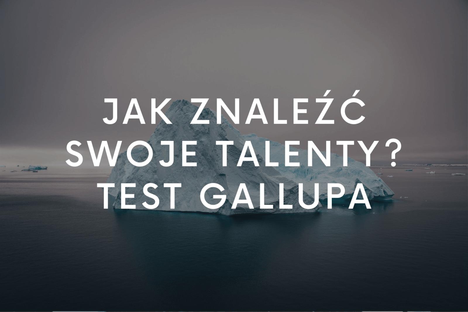 Jak znaleźć swoje talenty? Test Gallupa