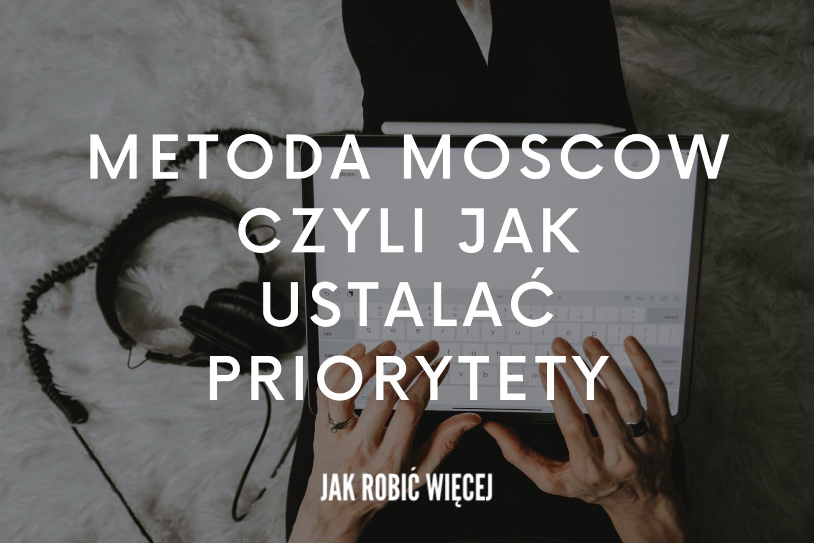 Metoda MoSCoW czyli jak ustalać priorytety