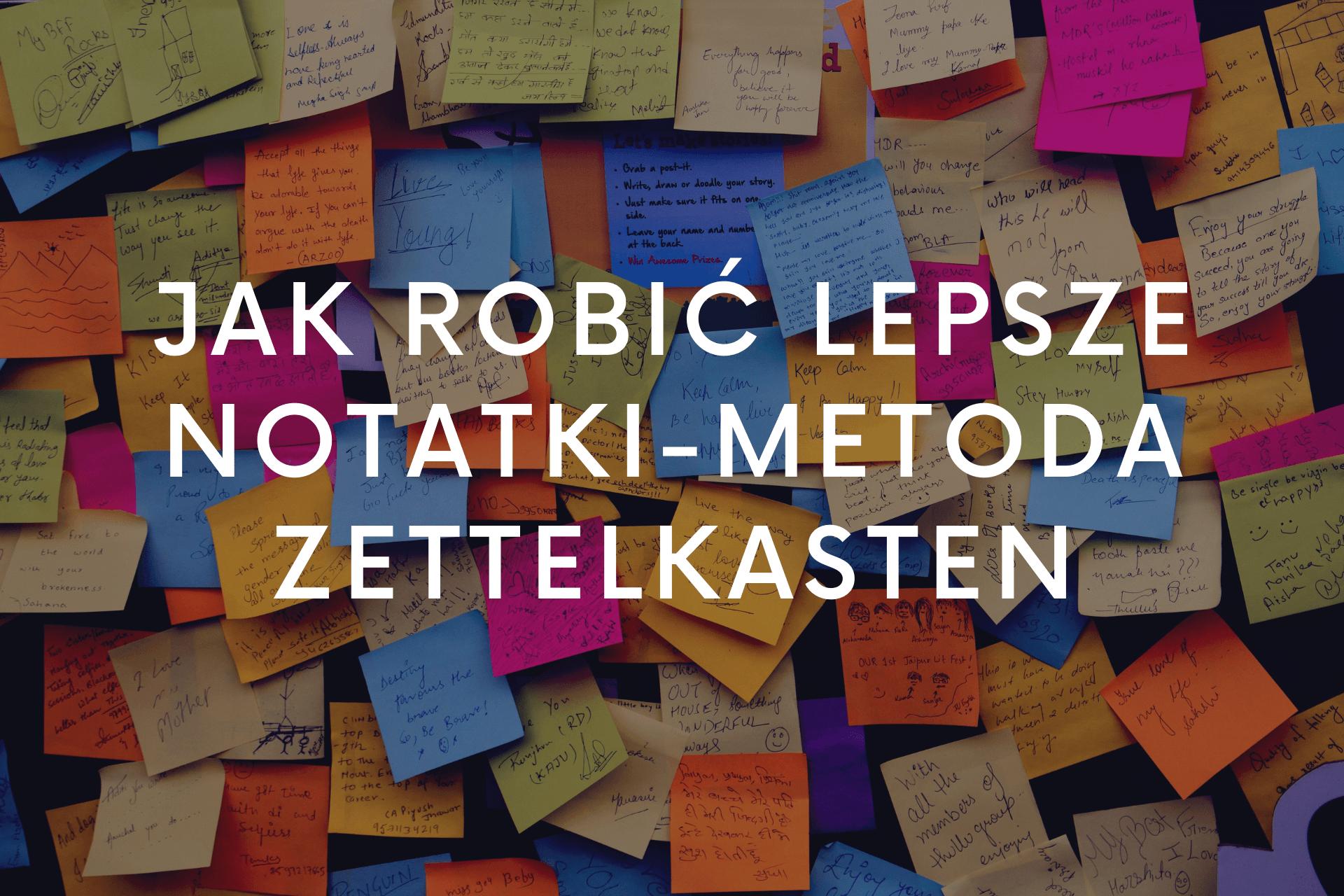Jak robić lepsze notatki - metoda Zettelkasten